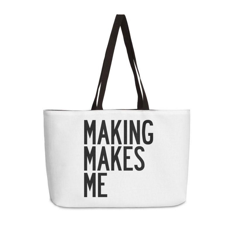 Making Makes Me Accessories Weekender Bag Bag by by Chad Rea