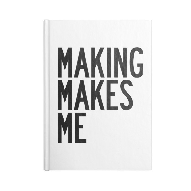 Making Makes Me Accessories Blank Journal Notebook by by Chad Rea