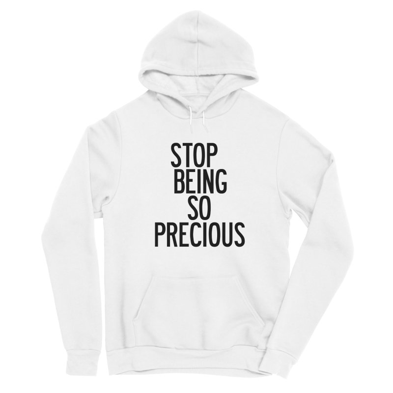 Stop Being So Precious Women's Sponge Fleece Pullover Hoody by by Chad Rea