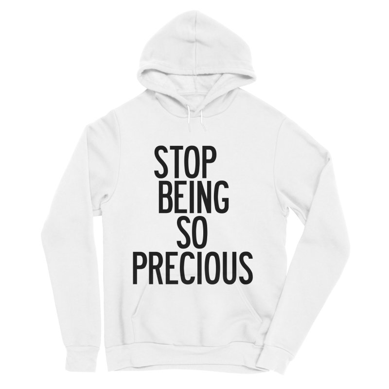 Stop Being So Precious Men's Sponge Fleece Pullover Hoody by by Chad Rea