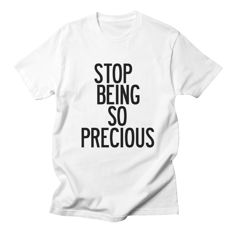 Stop Being So Precious in Men's Regular T-Shirt White by by Chad Rea
