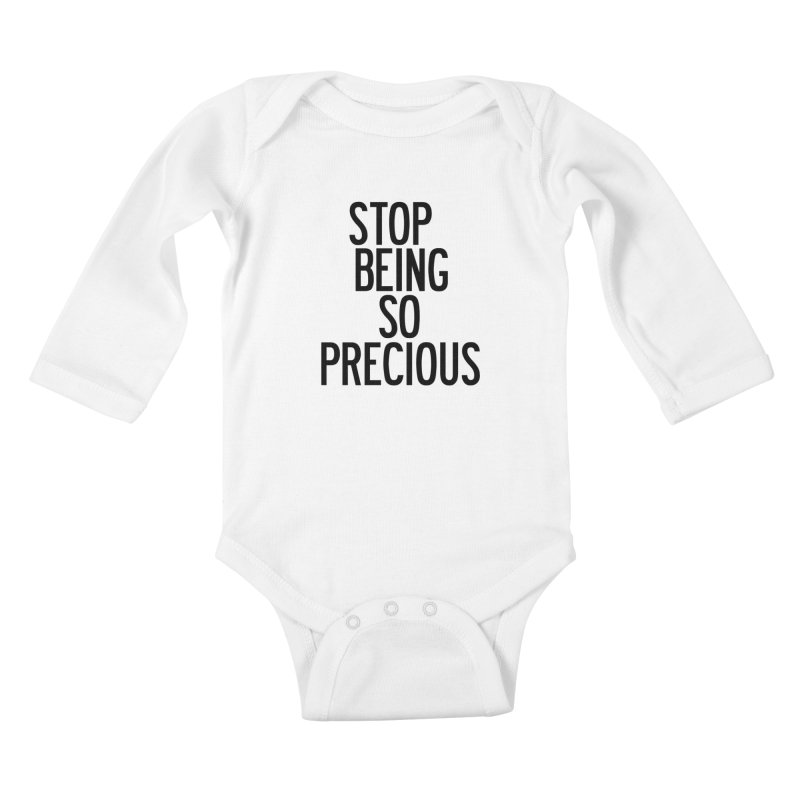 Stop Being So Precious Kids Baby Longsleeve Bodysuit by by Chad Rea
