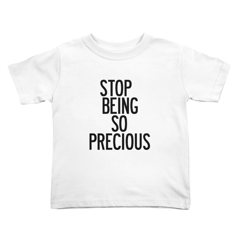 Stop Being So Precious Kids Toddler T-Shirt by by Chad Rea