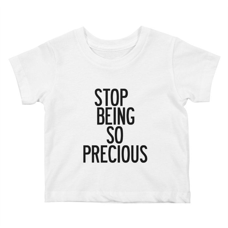 Stop Being So Precious Kids Baby T-Shirt by by Chad Rea