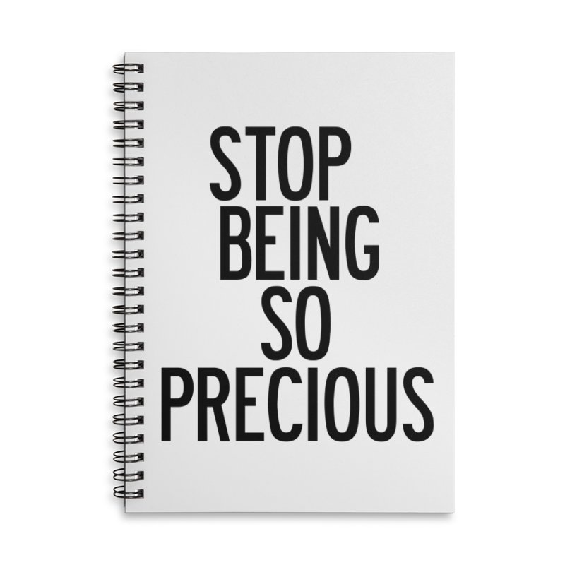 Stop Being So Precious Accessories Lined Spiral Notebook by by Chad Rea