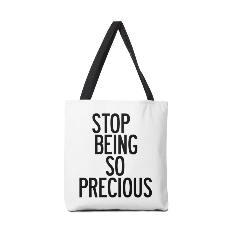 Stop Being So Precious Accessories Tote Bag Bag by by Chad Rea