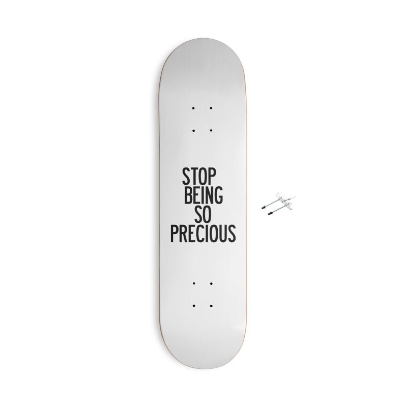 Stop Being So Precious Accessories With Hanging Hardware Skateboard by by Chad Rea