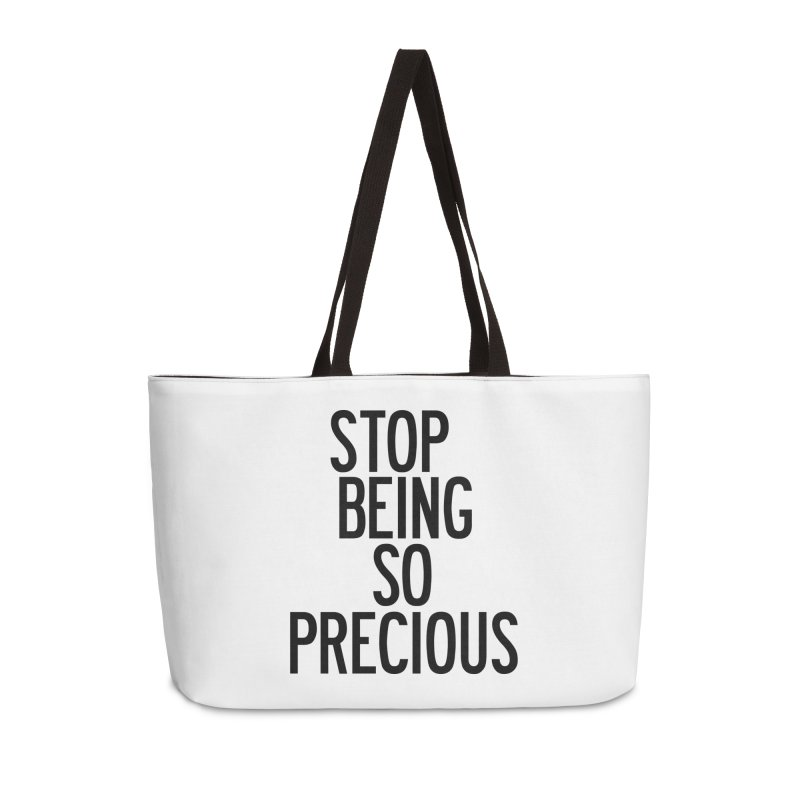 Stop Being So Precious Accessories Weekender Bag Bag by by Chad Rea