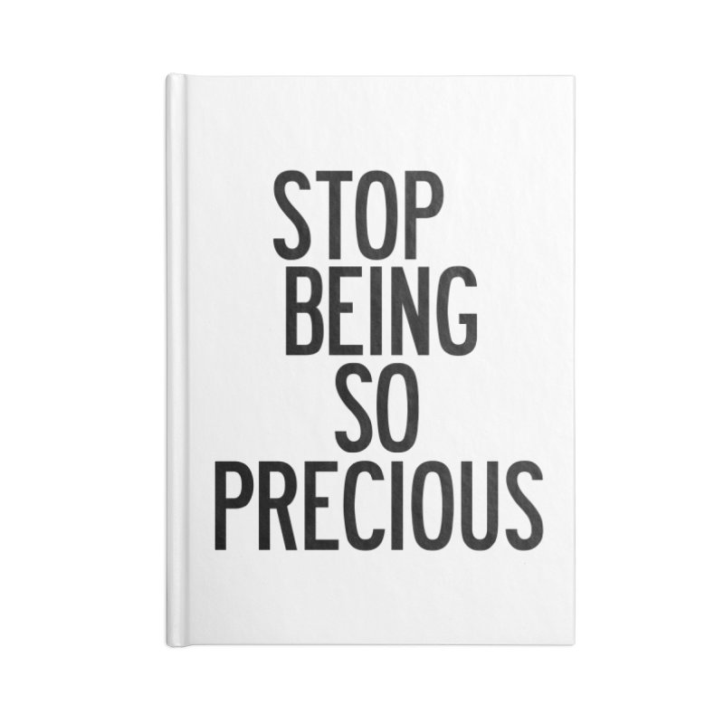 Stop Being So Precious Accessories Blank Journal Notebook by by Chad Rea