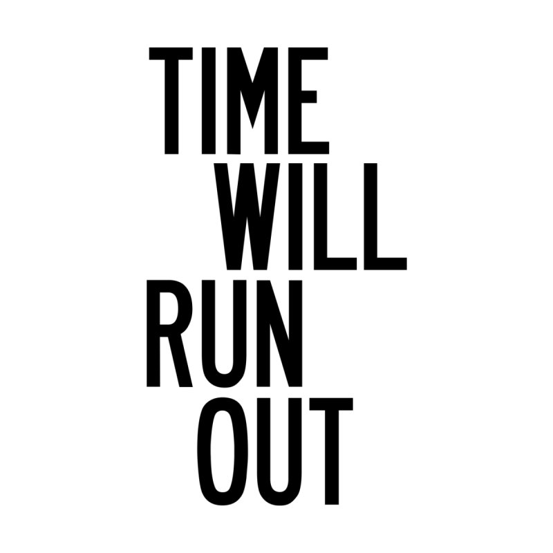 Time Will Run Out Men's T-Shirt by by Chad Rea