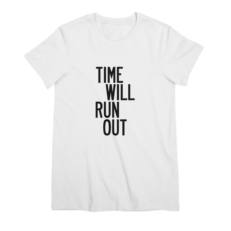 Time Will Run Out Women's Premium T-Shirt by by Chad Rea