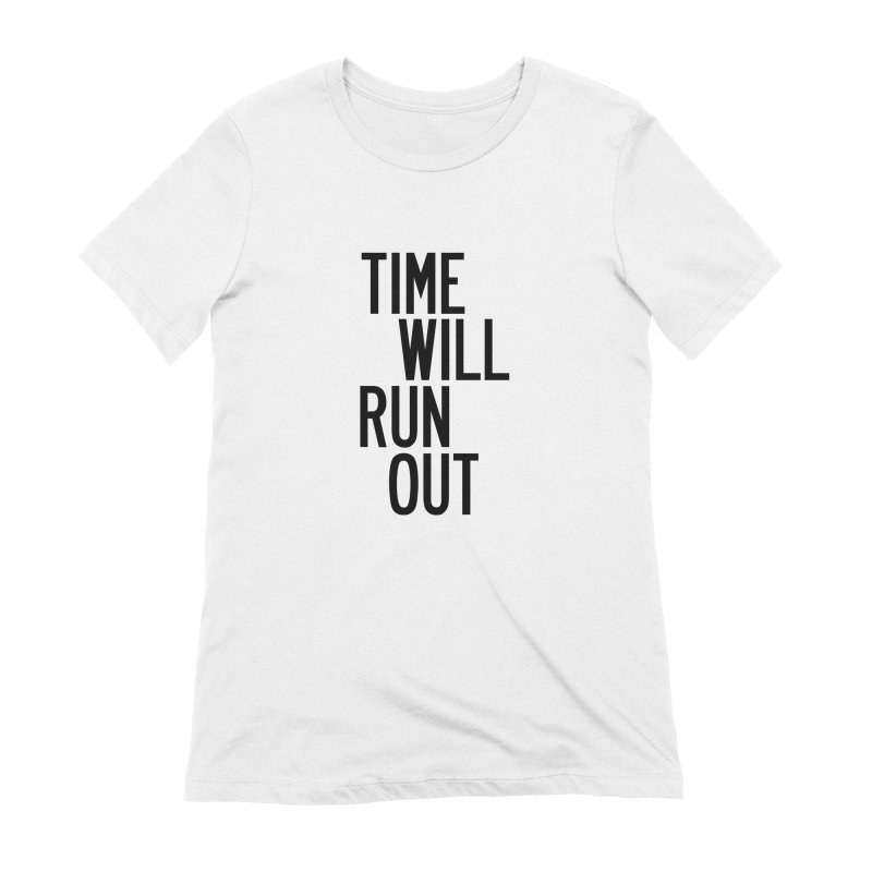 Time Will Run Out Women's Extra Soft T-Shirt by by Chad Rea