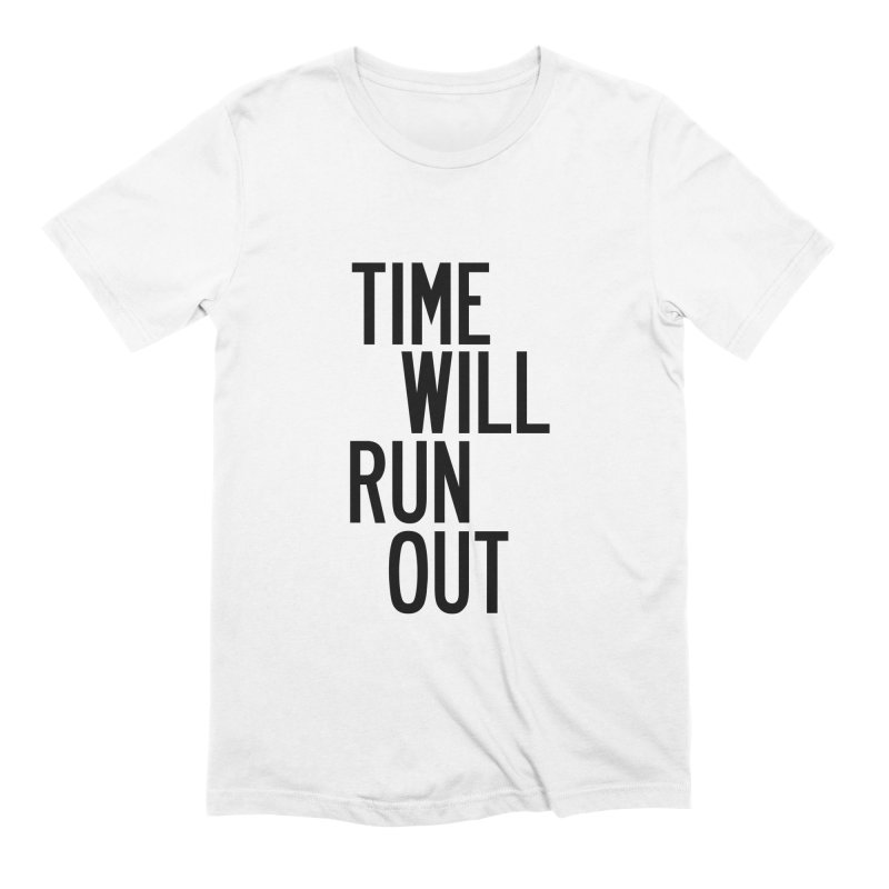 Time Will Run Out Men's Extra Soft T-Shirt by by Chad Rea
