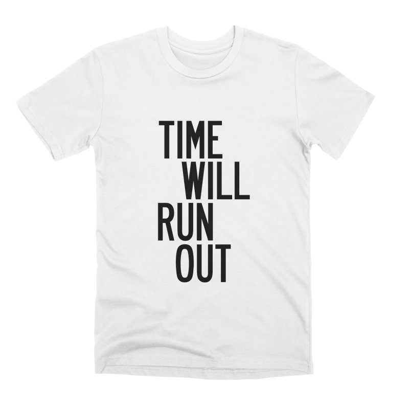 Time Will Run Out Men's Premium T-Shirt by by Chad Rea