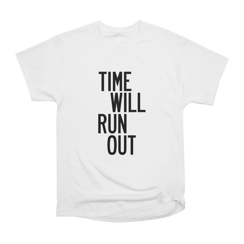 Time Will Run Out Women's Heavyweight Unisex T-Shirt by by Chad Rea