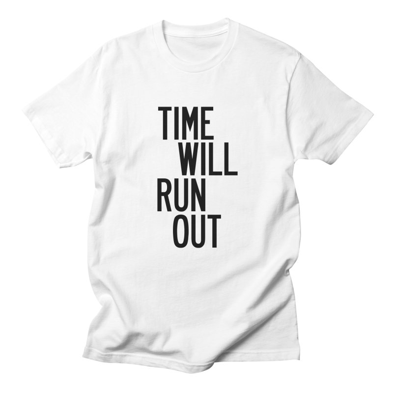 Time Will Run Out in Men's Regular T-Shirt White by by Chad Rea