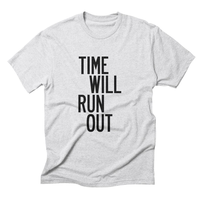 Time Will Run Out Men's Triblend T-Shirt by by Chad Rea