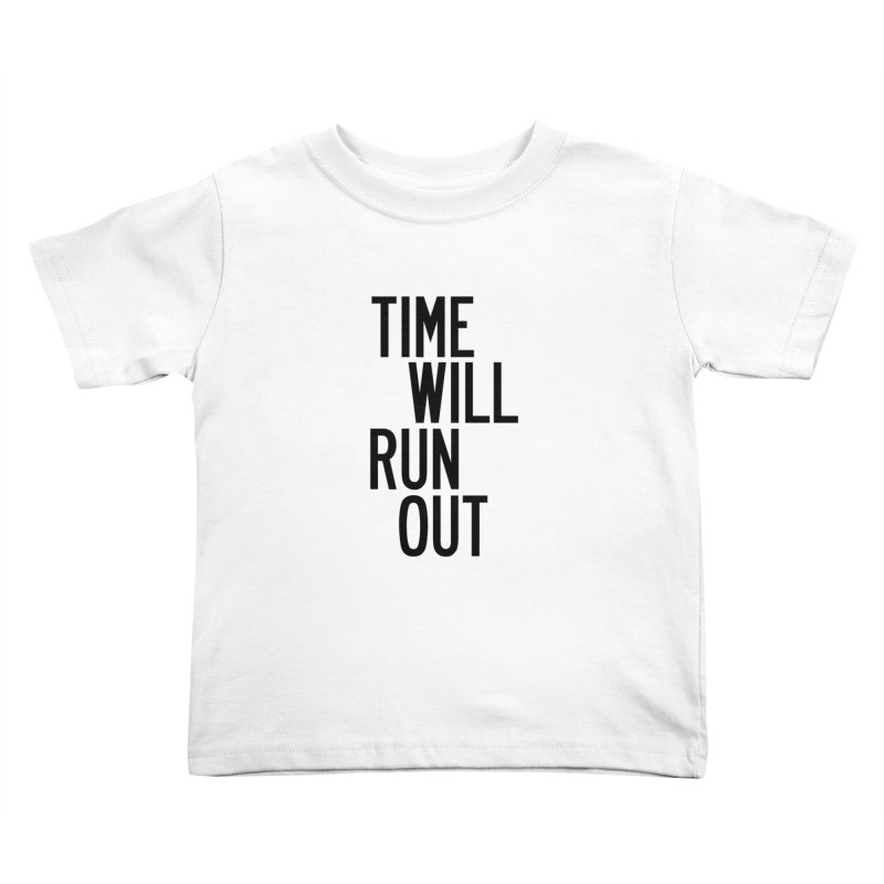 Time Will Run Out Kids Toddler T-Shirt by by Chad Rea