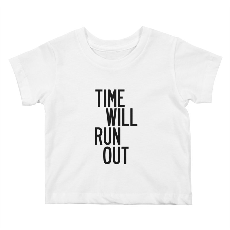 Time Will Run Out Kids Baby T-Shirt by by Chad Rea
