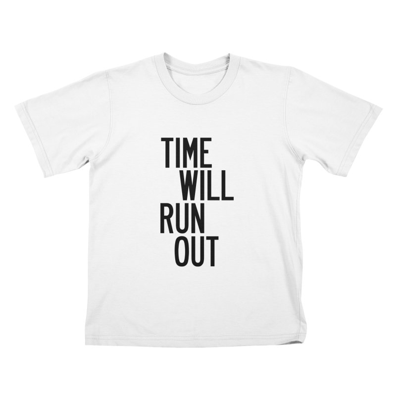Time Will Run Out Kids T-Shirt by by Chad Rea