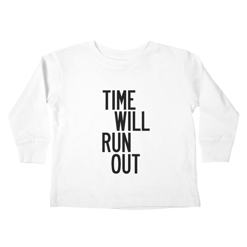 Time Will Run Out Kids Toddler Longsleeve T-Shirt by by Chad Rea