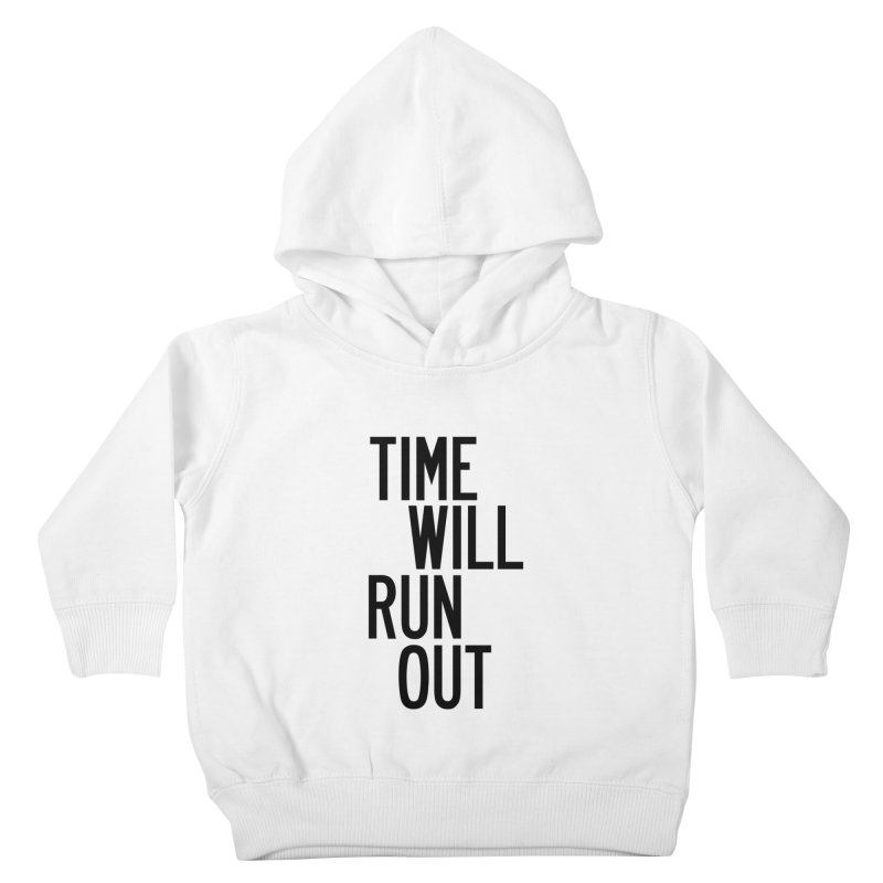 Time Will Run Out Kids Toddler Pullover Hoody by by Chad Rea