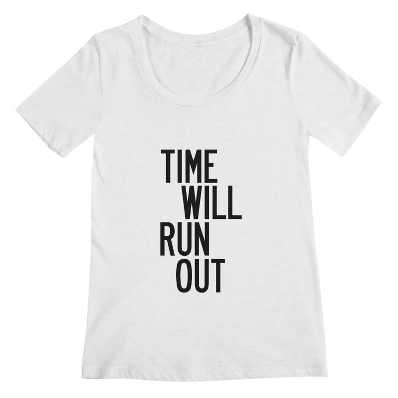 Time Will Run Out Women's Regular Scoop Neck by by Chad Rea