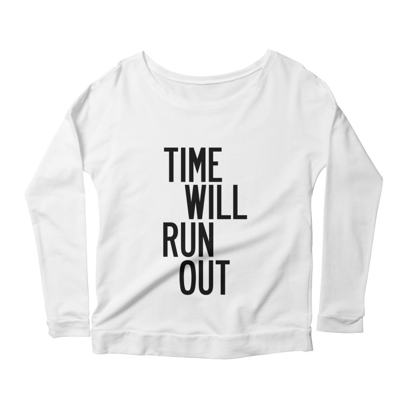 Time Will Run Out Women's Scoop Neck Longsleeve T-Shirt by by Chad Rea