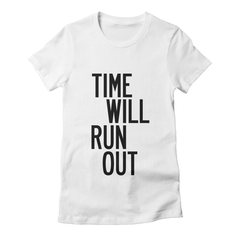 Time Will Run Out Women's Fitted T-Shirt by by Chad Rea