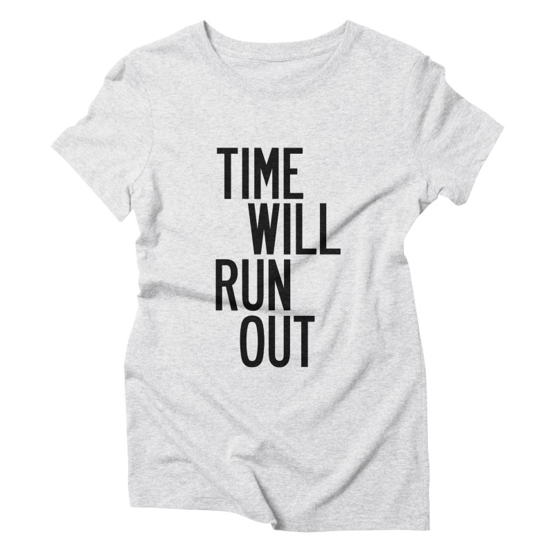 Time Will Run Out Women's Triblend T-Shirt by by Chad Rea