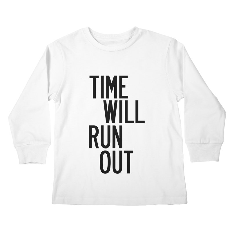 Time Will Run Out Kids Longsleeve T-Shirt by by Chad Rea