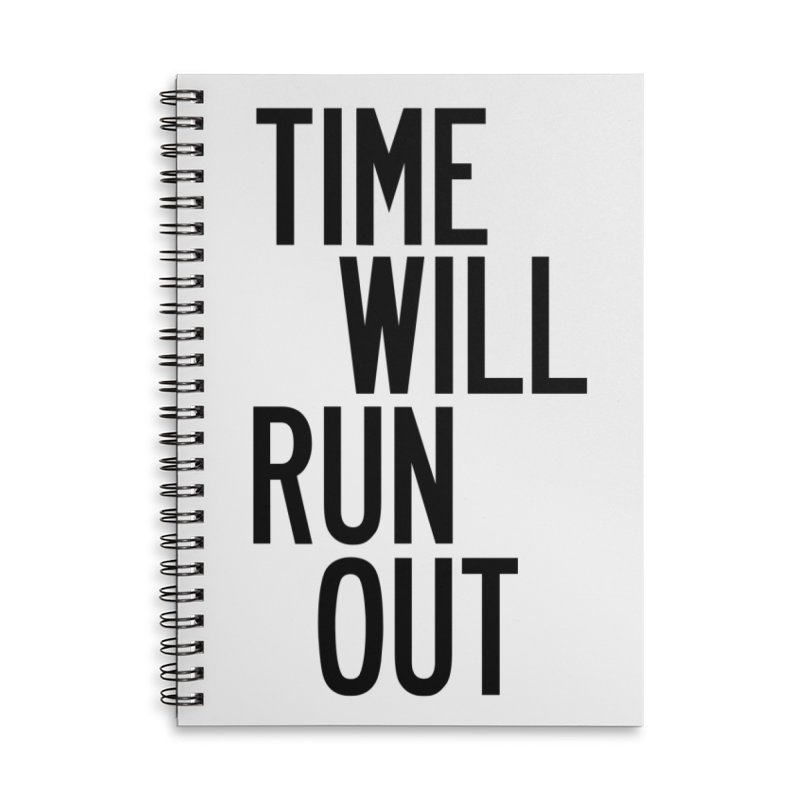 Time Will Run Out Accessories Lined Spiral Notebook by by Chad Rea