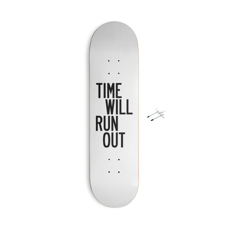 Time Will Run Out Accessories With Hanging Hardware Skateboard by by Chad Rea
