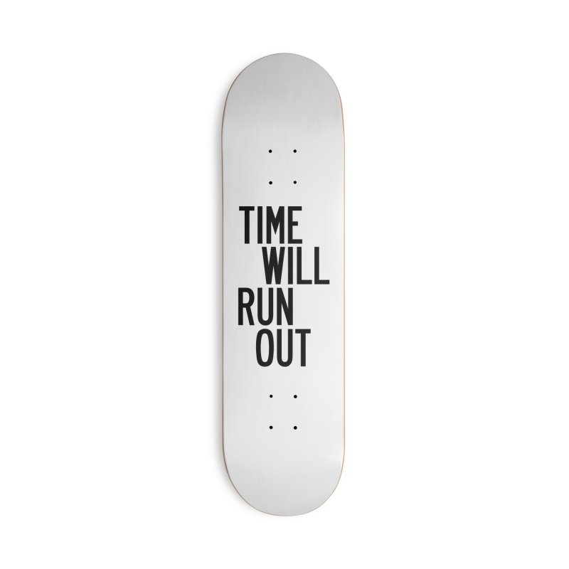 Time Will Run Out Accessories Deck Only Skateboard by by Chad Rea
