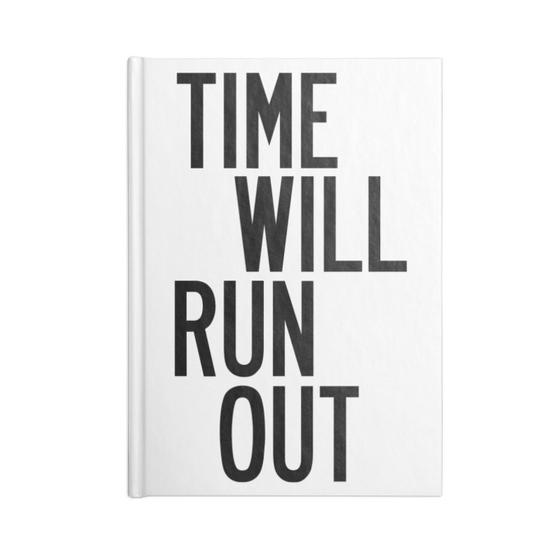 Time Will Run Out Accessories Blank Journal Notebook by by Chad Rea