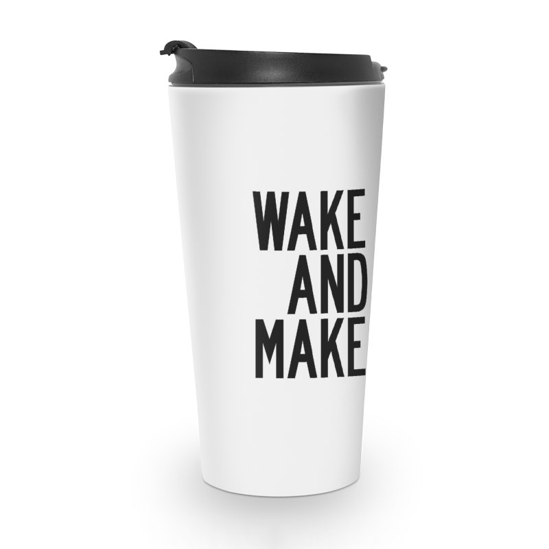 Wake And Make Accessories Travel Mug by by Chad Rea