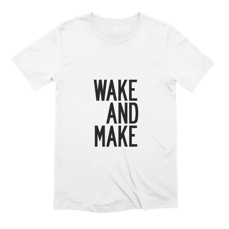 Wake And Make Men's Extra Soft T-Shirt by by Chad Rea