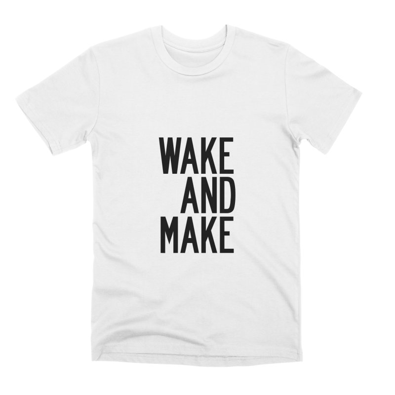 Wake And Make Men's Premium T-Shirt by by Chad Rea
