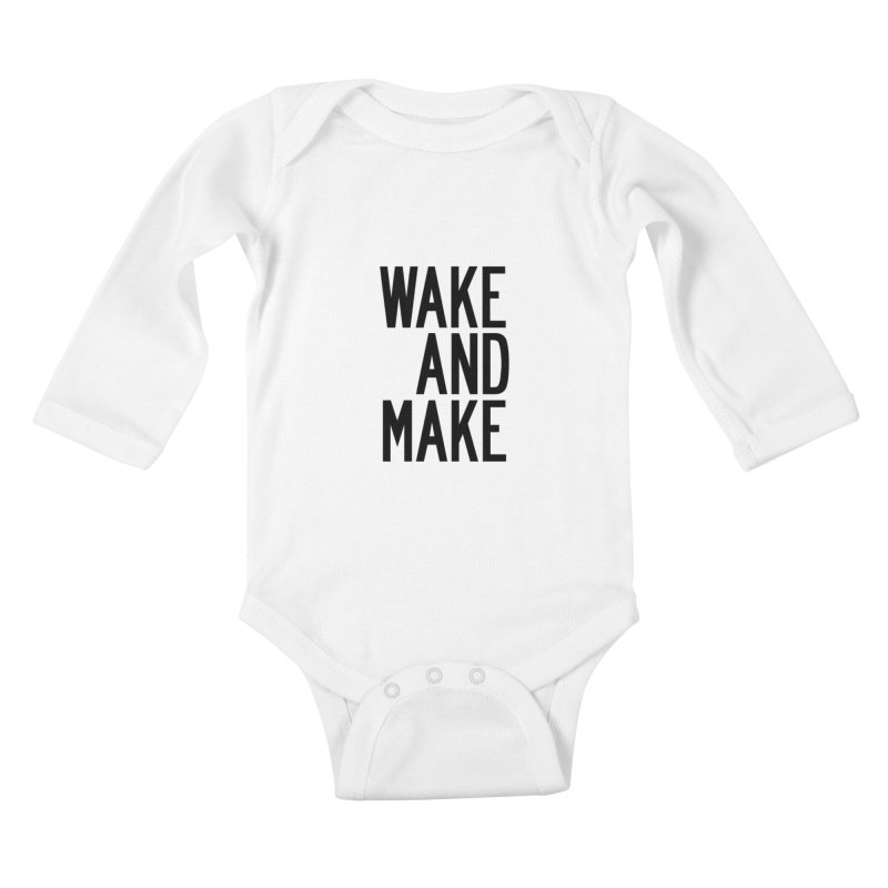Wake And Make Kids Baby Longsleeve Bodysuit by by Chad Rea