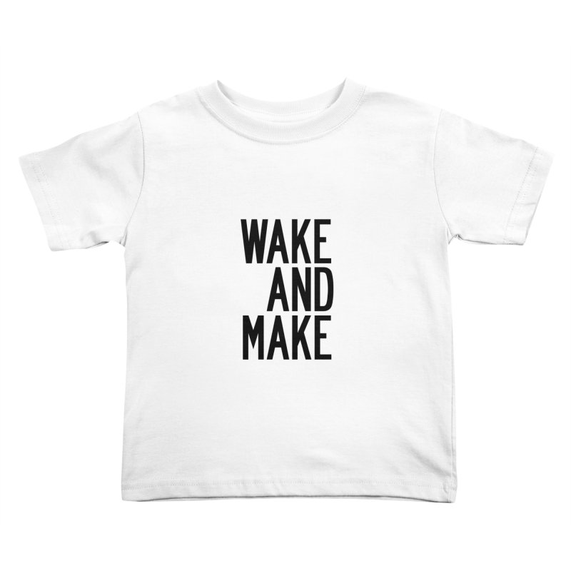 Wake And Make Kids Toddler T-Shirt by by Chad Rea