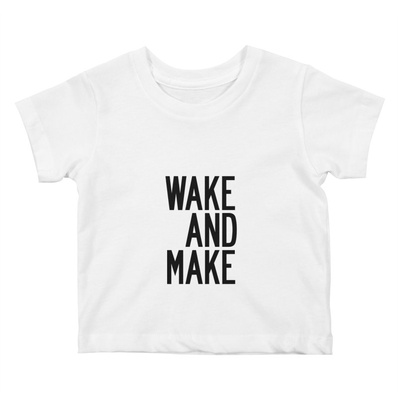 Wake And Make Kids Baby T-Shirt by by Chad Rea