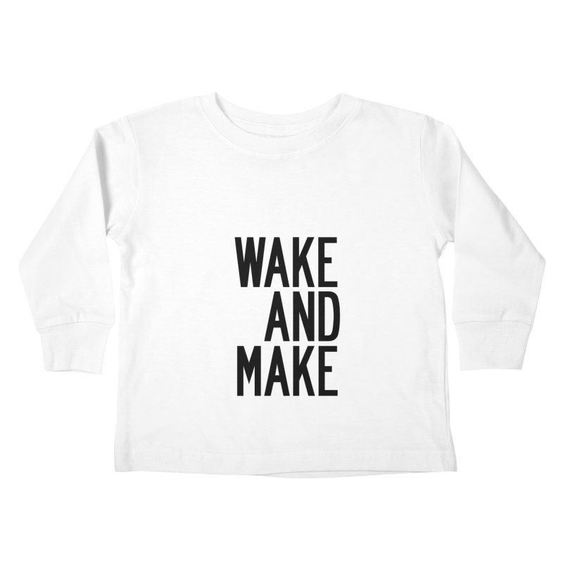 Wake And Make Kids Toddler Longsleeve T-Shirt by by Chad Rea