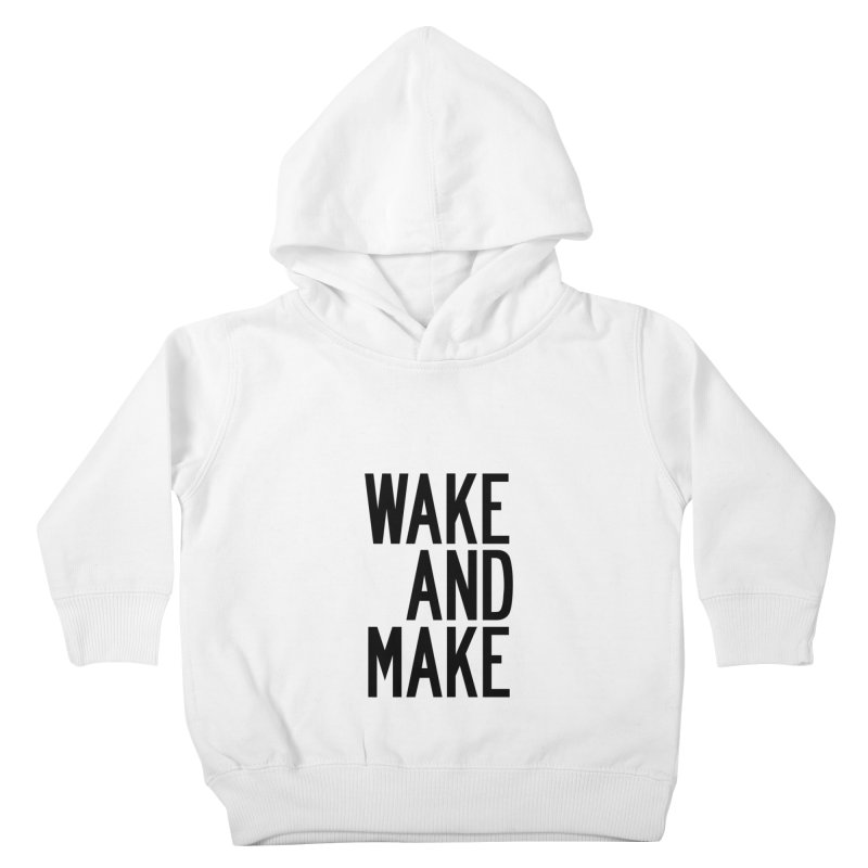Wake And Make Kids Toddler Pullover Hoody by by Chad Rea