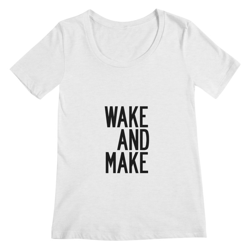 Wake And Make Women's Regular Scoop Neck by by Chad Rea