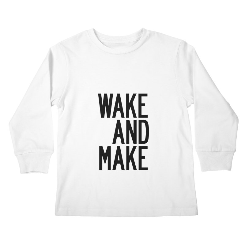Wake And Make Kids Longsleeve T-Shirt by by Chad Rea