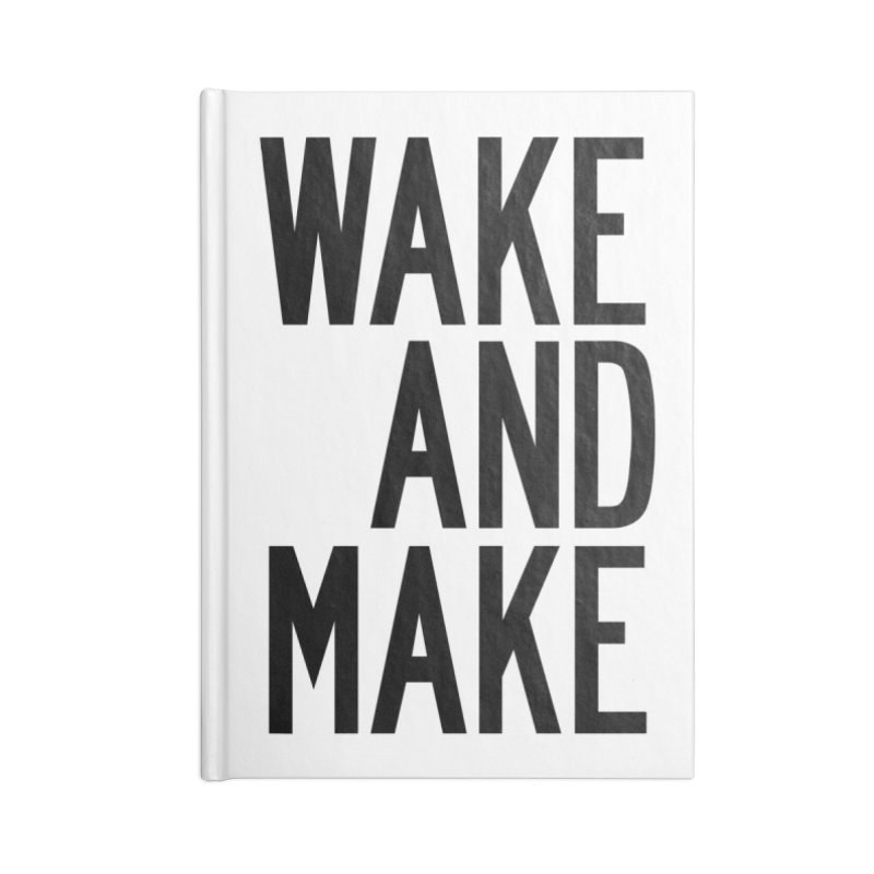 Wake And Make Accessories Blank Journal Notebook by by Chad Rea