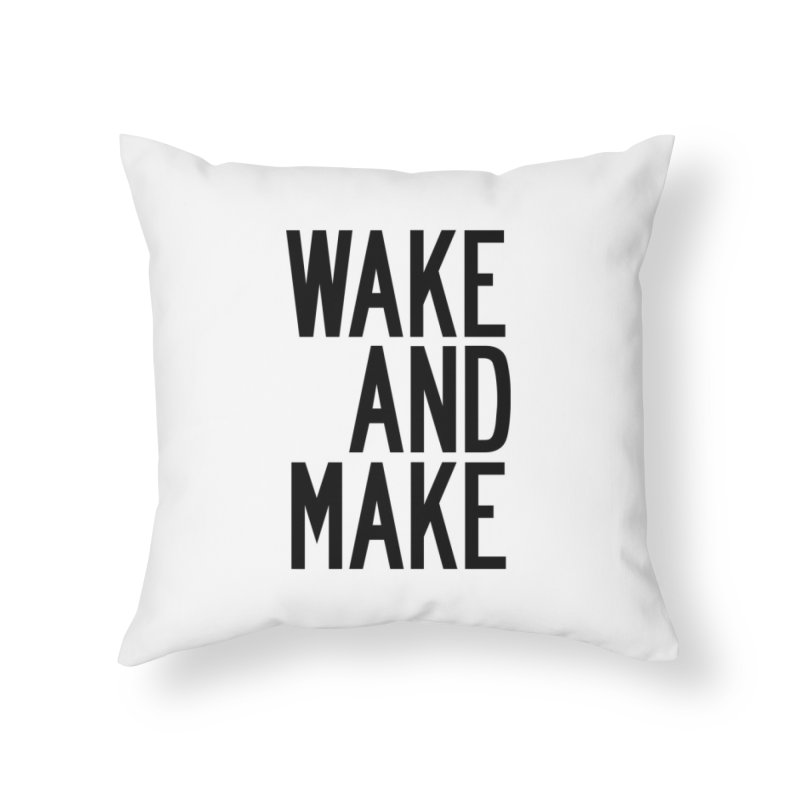 Wake And Make Home Throw Pillow by by Chad Rea