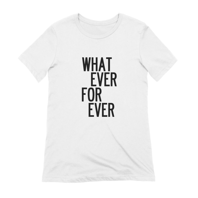 Whatever Forever Women's Extra Soft T-Shirt by by Chad Rea