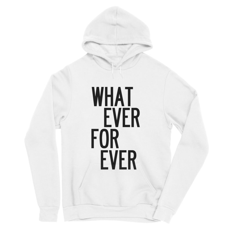 Whatever Forever Men's Sponge Fleece Pullover Hoody by by Chad Rea