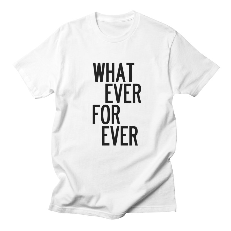 Whatever Forever in Men's Regular T-Shirt White by by Chad Rea